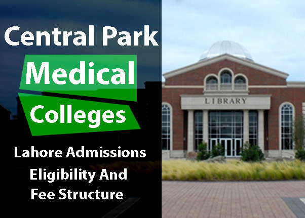 Central Park Medical College Lahore Admissions Eligibility And Fee Structure