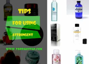 Home Tips for Using Astringent