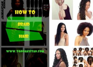 How to Braid Hair – Types, Tips And Benefits